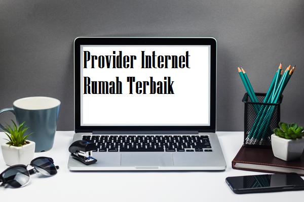 Provider Internet Rumah Terbaik