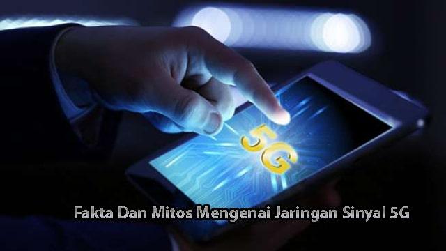 Fakta Dan Mitos Mengenai Jaringan Sinyal 5G